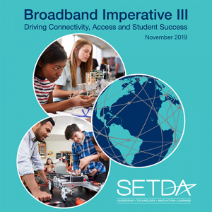 SETDA Releases The Broadband Imperative III: Driving Connectivity, Access and Student Success
