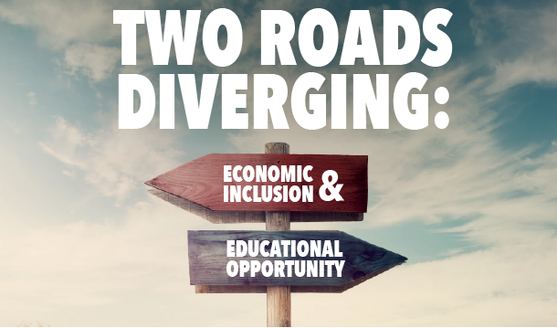 Two Roads Diverging: Economic Inclusion and Educational Opportunity